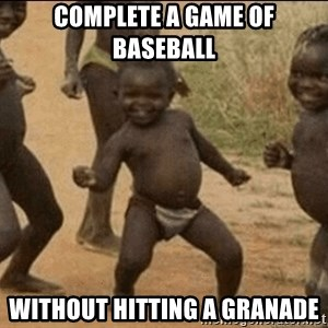 Third World Success - complete a game of baseball without hitting a granade