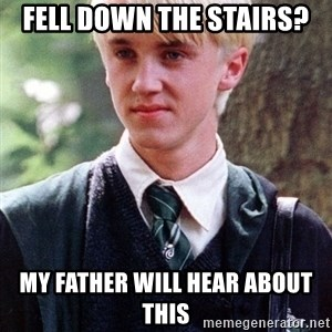 Draco Malfoy - FELL DOWN the stairs? My father will hear about this