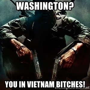Black Ops Rager - Washington? You In Vietnam Bitches!