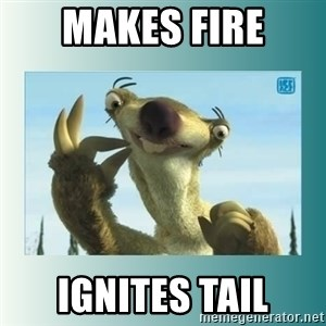 Sid the Sloth - Makes Fire ignites tail