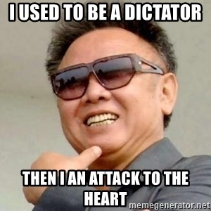 Kim Jong Il - I Used to be a dictator  then i an attack to the heart