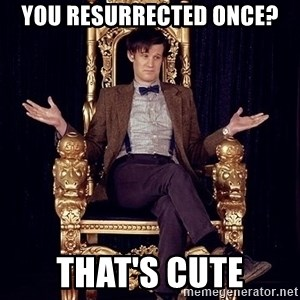 Hipster Doctor Who - you resurrected once? That's cute
