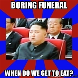 kim jong un - Boring funeral When do we get to eat?