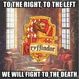 Typical Gryffindors - To the right, to the left we will fight to the death