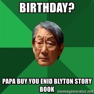 High Expectations Asian Father - Birthday? papa buy you enid blyton story book