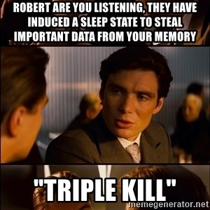 "Inception Hd Test - Robert are you listening, they have induced a sleep state to steal important data from your memory ""Triple kill"""