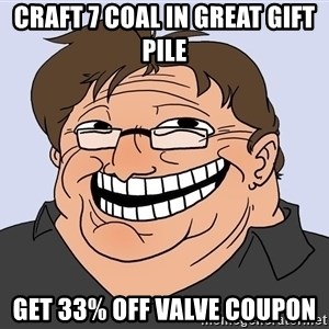 Gabe Newell trollface - CRAFT 7 COAL IN GREAT GIFT PILE GET 33% OFF VALVE COUPON