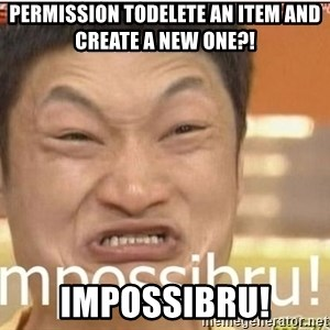Impossibru Guy - permission todelete an item and create a new one?! Impossibru!