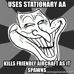 Annoying Internet Troll - Uses stationary AA kILLS FRIENDLY AIRCRAFT AS IT SPAWNS