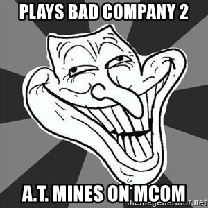 Annoying Internet Troll - Plays Bad company 2 A.T. mines on MCOM