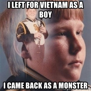 PTSD Clarinet Boy - i left for vietnam as a boy i came back as a monster