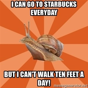 Clueless Casual Pumpkins Fan Snail - I can go to starbucks everyday but I can't walk ten feet a day!