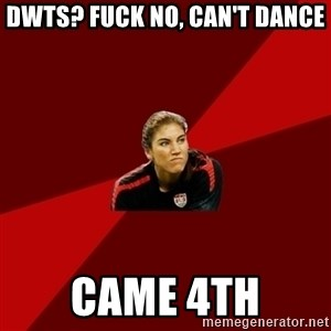 Angry Hope Solo - dwts? fuck no, can't dance came 4th