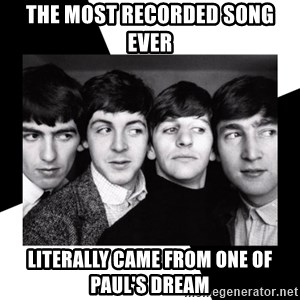 The Beatles Legacy - the most recorded song ever literally came from one of paul's dream