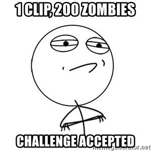 Challenge Accepted HD - 1 clip, 200 zombies Challenge accepted