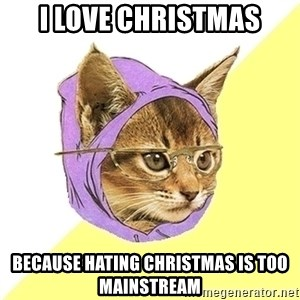 Hipster Kitty - i love christmas because hating christmas is too mainstream