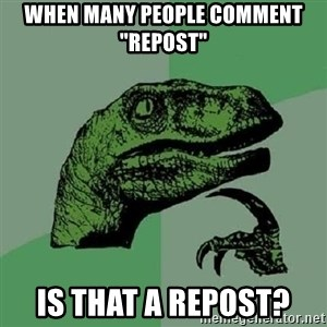 """Philosoraptor - When many people comment """"REPOST"""" Is that a repost?"""