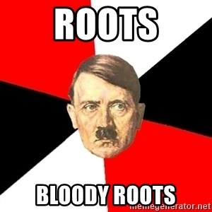 Advice Hitler - ROOTS BLOODY ROOTS