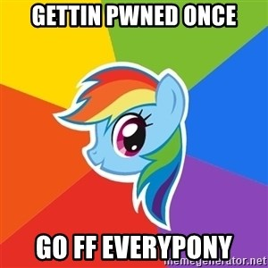 Rainbow Dash - Gettin PWned ONCE GO FF EVERYPONY