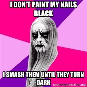 Black Metal Fashionista - i don't paint my nails black i smash them until they turn dark