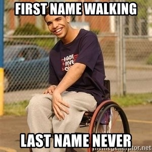 Drake Wheelchair - first name walking last name never