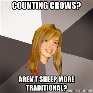 Musically Oblivious 8th Grader - Counting Crows? Aren't sheep more traditional?