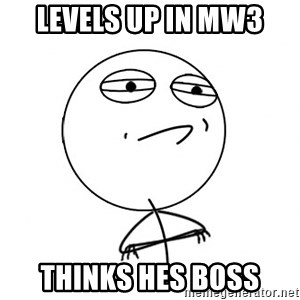 Challenge Accepted - levels up in MW3 thinks hes boss