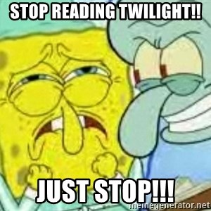Spongebob - Stop reading twilight!! just stop!!!
