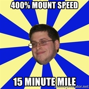 Never Touched A Booby/Denied Nerd - 400% mount speed 15 minute mile