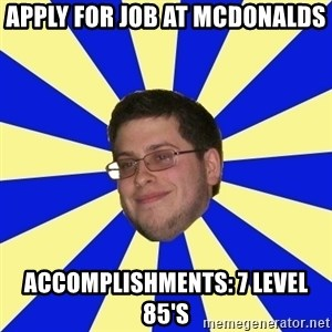 Never Touched A Booby/Denied Nerd - apply for job at mcdonalds accomplishments: 7 level 85's