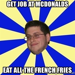 Never Touched A Booby/Denied Nerd - get job at mcdonalds eat all the french fries