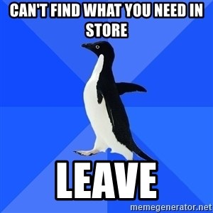 Socially Awkward Penguin - can't find what you need in store leave