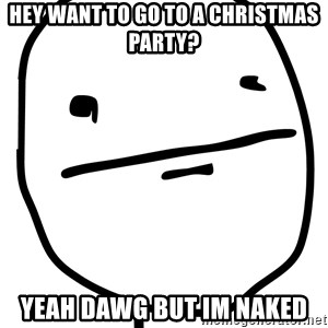 Real Pokerface - Hey want to go to a christmas party? yeah dawg but im naked