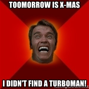 Angry Arnold - Toomorrow is X-mas I didn't find a turboman!