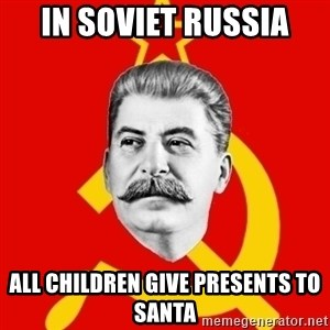 Stalin Says - in soviet russia all children give presents to santa
