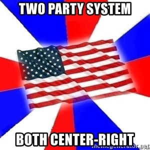 American Flag - TWO PARTY SYSTEM BOTH CENTER-RIGHT