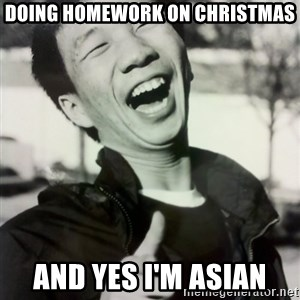 Troll Asian - Doing homework on christmas And yes i'm asian