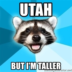 Lame Pun Coon - Utah But i'm Taller