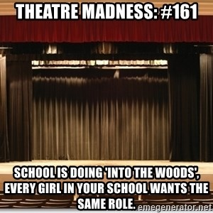 Theatre Madness - Theatre madness: #161 School is doing 'Into the woods', every girl in your school wants the same role.
