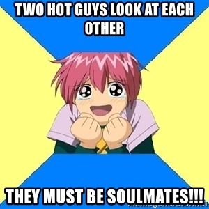 Typical yaoi fan - Two hot guys look at each other They must be soulmates!!!
