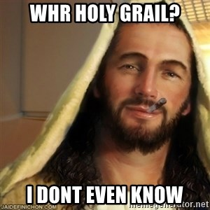 Good Guy Jesus - whr Holy grail? i dont even know