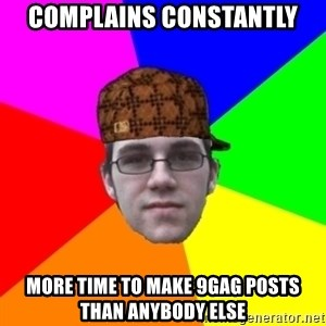 Scumbag Student - complains constantly more time to make 9gag posts than anybody else