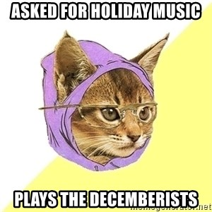 Hipster Kitty - asked for holiday music plays the decemberists
