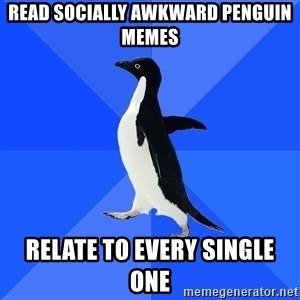 Socially Awkward Penguin - read socially awkward penguin memes relate to every single one