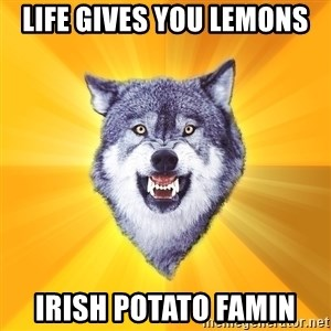 Courage Wolf - life gives you lemons irish potato famin