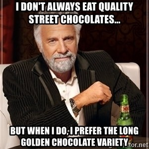 Dos Equis Man - I don't always eat quality street chocolates... But when i do, i prefer the long golden Chocolate Variety
