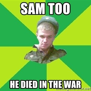 old soldier - Sam too he died in the war