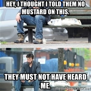 Keanu Reeves - hey, i thought i told them no mustard on this. they must not have heard me.