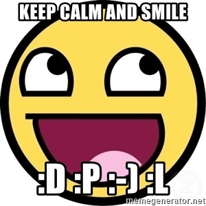 Awesome Smiley - KEEP CALM AND SMILE :D :P :-) :L
