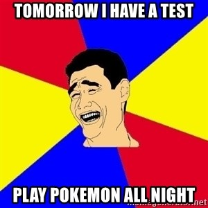 journalist - tomorrow i have a test play pokemon all night